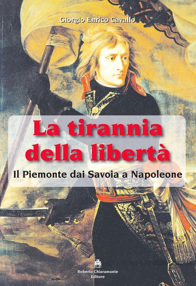La Tirannia della Libertà: il Piemonte dai Savoia a Napoleone - il nuovo saggio storico di Giorgio Enrico Cavallo
